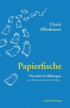 Papierfische (eBook, ePUB) - Effenhauser, Ulrich