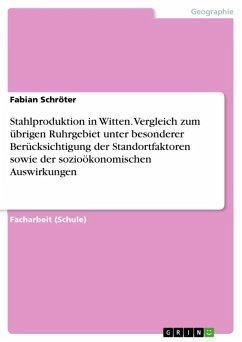 Stahlproduktion in Witten. Vergleich zum übrigen Ruhrgebiet unter besonderer Berücksichtigung der Standortfaktoren sowie der sozioökonomischen Auswirkungen (eBook, ePUB)