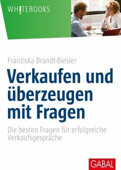 Verkaufen und überzeugen mit Fragen (eBook, ePUB) - Brandt-Biesler, Franziska