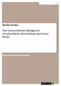 Das österreichische Islamgesetz. Geschichtliche Entwicklung und neues Recht (eBook, PDF)