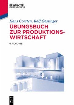 Übungsbuch zur Produktionswirtschaft - Corsten, Hans;Gössinger, Ralf