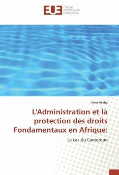 L'Administration et la protection des droits Fondamentaux en Afrique - Ateba, Henri