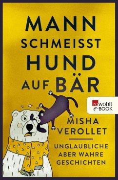 Mann schmeißt Hund auf Bär (eBook, ePUB) - Verollet, Misha