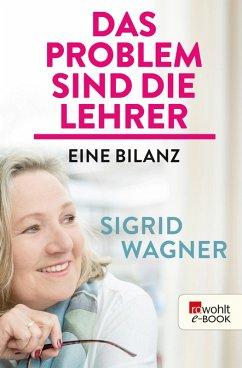 Das Problem sind die Lehrer (eBook, ePUB) - Wagner, Sigrid