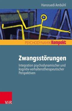 Zwangsstörungen - Integration psychodynamischer und kognitiv-verhaltenstherapeutischer Perspektiven - Ambühl, Hansruedi