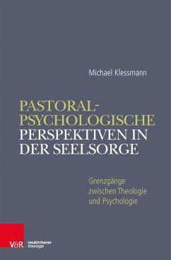 Pastoralpsychologische Perspektiven in der Seelsorge - Klessmann, Michael