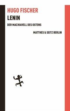 Lenin der Machiavell des Ostens - Fischer, Hugo