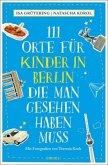 111 Orte für Kinder in Berlin, die man gesehen haben muss