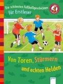Die schönsten Fußballgeschichten für Erstleser. Von Toren, Stürmern und echten Helden