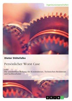Persönlicher Worst Case oder Die unmittelbare Haftung der Konstrukteure, Technischen Redakteure und Sachbearbeiter (eBook, ePUB)