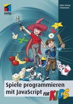 Spiele programmieren mit JavaScript für Kids - Schumann, Hans-Georg