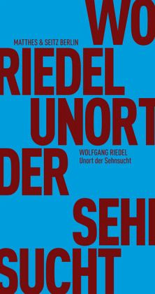 Unort der Sehnsucht - Riedel, Wolfgang