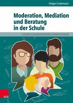Moderation, Mediation und Beratung in der Schule - Lindemann, Holger