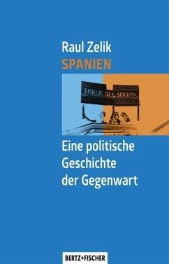 Spanien - Eine politische Geschichte der Gegenwart - Zelik, Raul
