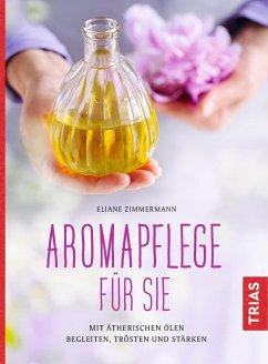 Aromapflege für Sie - Zimmermann, Eliane
