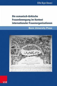 Die osmanisch-türkische Frauenbewegung im Kontext internationaler Frauenorganisationen - Biçer-Deveci, Elife