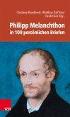 Philipp Melanchthon in 100 persönlichen Briefen