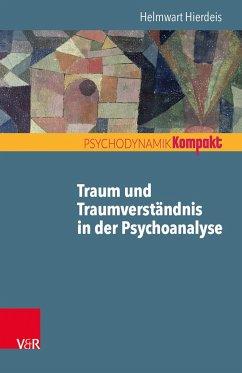 Traum und Traumverständnis in der Psychoanalyse - Hierdeis, Helmwart