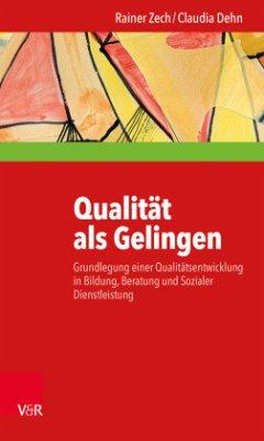 Qualität als Gelingen - Zech, Rainer; Dehn, Claudia