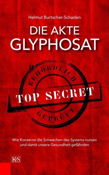 Die Akte Glyphosat - Burtscher-Schaden, Helmut