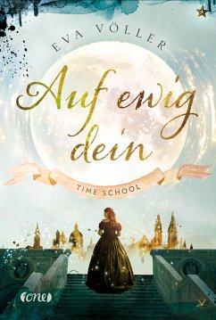 Auf ewig dein / Time School Bd.1 - Völler, Eva