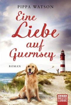 Eine Liebe auf Guernsey - Watson, Pippa