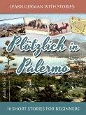 Learn German with Stories: Plötzlich in Palermo – 10 Short Stories for Beginners (eBook, ePUB)