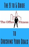 The Office Fitness Guide to Crushing Your Goals (eBook, ePUB)
