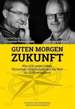 Guten Morgen Zukunft - Hehenberger, Christian; Munter, Hanspeter