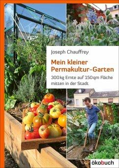 Mein kleiner Permakultur-Garten - Chauffrey, Josef