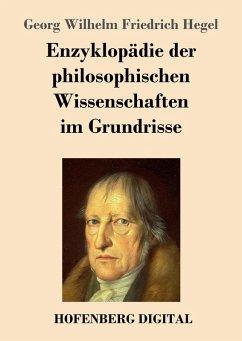 Enzyklopädie der philosophischen Wissenschaften im Grundrisse (eBook, ePUB) - Hegel, Georg Wilhelm Friedrich