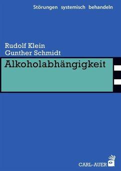Alkoholabhängigkeit - Klein, Rudolf; Schmidt, Gunther