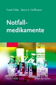 Notfallmedikamente - Flake, Frank;Hoffmann, Boris A.
