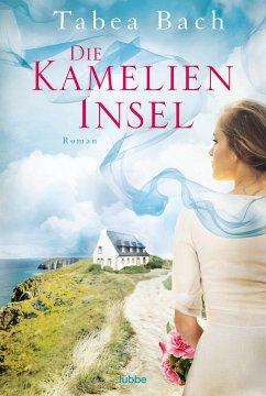 Die Kamelien-Insel / Kamelien Insel Saga Bd.1 - Bach, Tabea