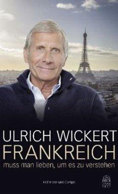Frankreich muss man lieben, um es zu verstehen - Wickert, Ulrich
