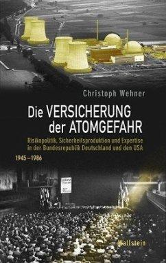 Die Versicherung der Atomgefahr - Wehner, Christoph