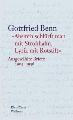 »Absinth schlürft man mit Strohhalm, Lyrik mit Rotstift« - Benn, Gottfried
