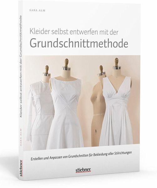 Kleider selbst entwerfen mit der Grundschnittmethode - Alm, Sara