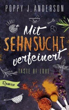 Mit Sehnsucht verfeinert / Taste of Love Bd.4 - Anderson, Poppy J.