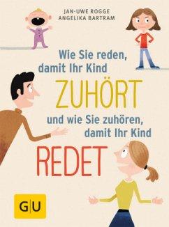 Wie Sie reden, damit Ihr Kind zuhört und wie Sie zuhören, damit Ihr Kind redet - Rogge, Jan-Uwe; Bartram, Angelika