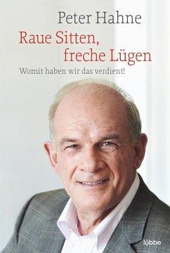 Raue Sitten, freche Lügen - Hahne, Peter