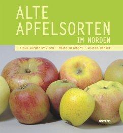 Alte Apfelsorten im Norden - Paulsen, Klaus-Jürgen; Reichert, Malte; Denker, Walter