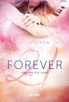 Vor uns die Liebe / Forever 21 Bd.2 - Crow, Lilly