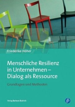 Menschliche Resilienz in Unternehmen - Dialog als Ressource: Grundlagen und Methoden für Coaches und Führungskräfte