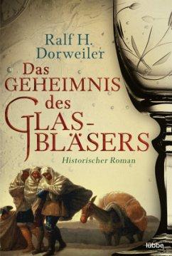 Das Geheimnis des Glasbläsers - Dorweiler, Ralf H.