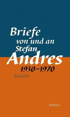 Werke in Einzelausgaben. Briefe von und an Stefan Andres 1930 - 1970 - Andres, Stefan