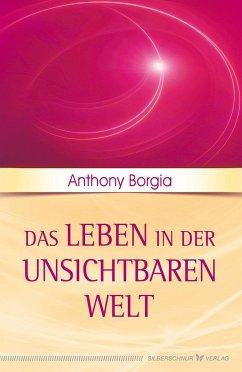 Das Leben in der unsichtbaren Welt - Borgia, Anthony
