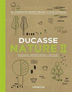 Ducasse Nature II - Ducasse, Alain; Saintagne, Christophe; Neyrat, Paule