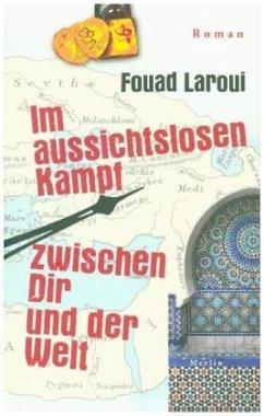 Im aussichtslosen Kampf zwischen dir und der Welt - Laroui, Fouad