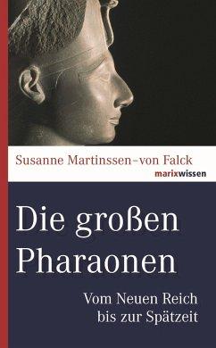Die großen Pharaonen - Martinssen-von Falck, Susanne